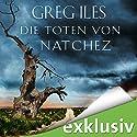 Die Toten von Natchez (Natchez 2) Audiobook by Greg Iles Narrated by Uve Teschner