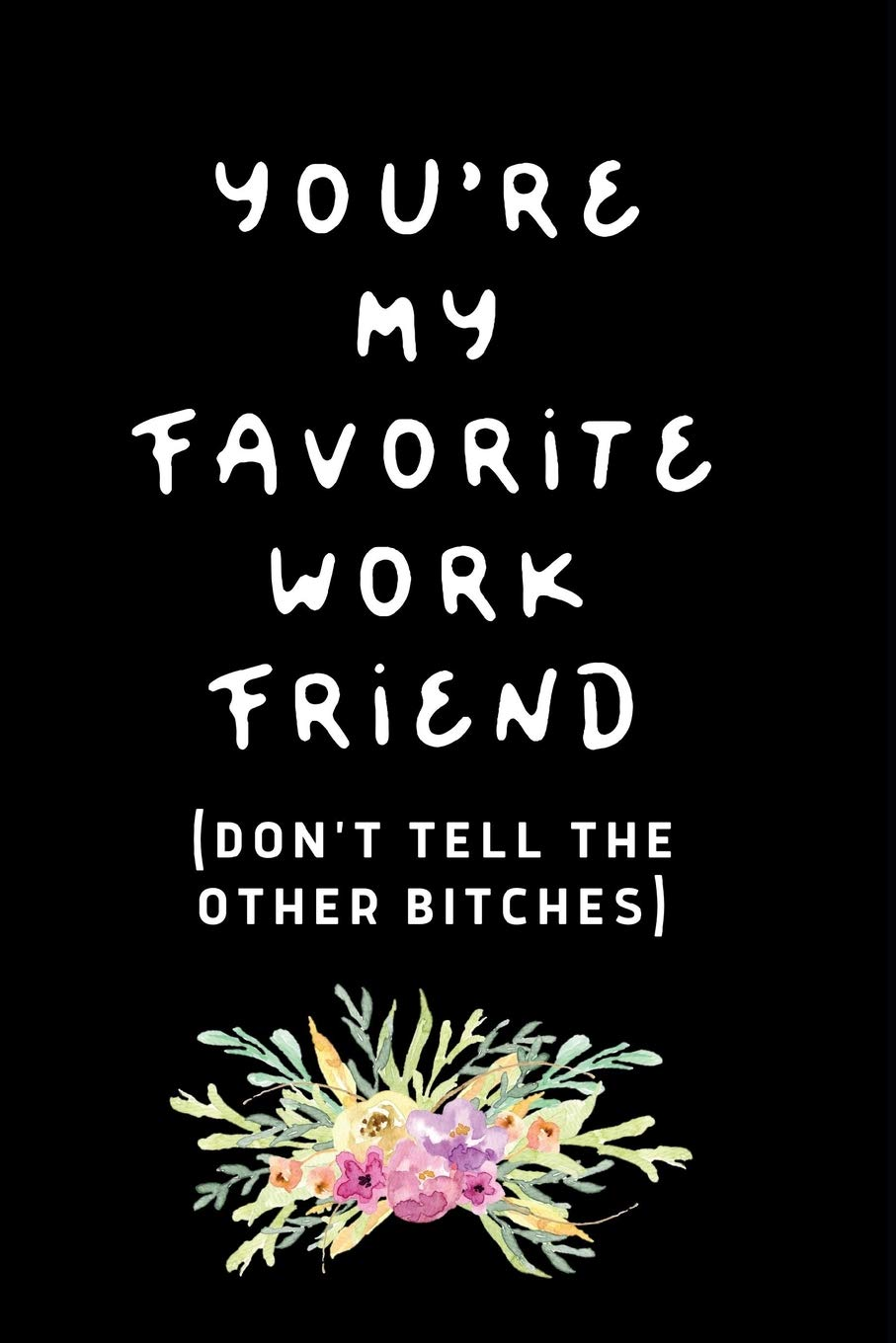 You're My Favorite Work Friend Don't Tell The Other Bitches