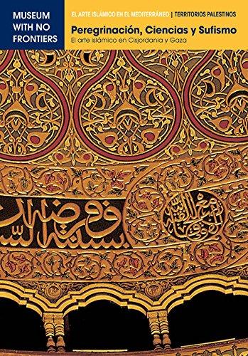 Peregrinación, Ciencia y Sufismo. El arte islámico en Cisjordania y Gaza: 1 (El Arte Islámico en el Mediterráneo) (Spanish Edition)