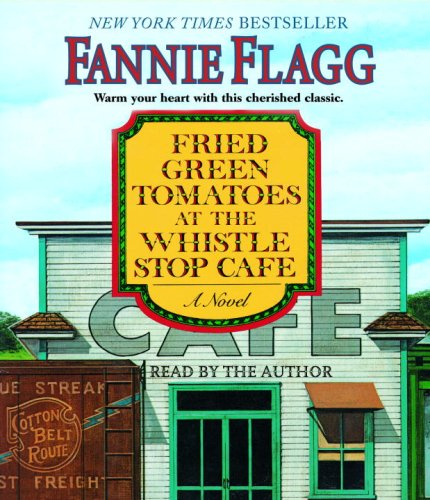 Fried Green Tomatoes at the Whistle Stop Cafe: A Novel by Random House Audio
