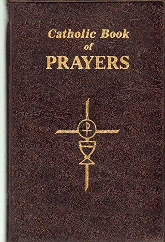 CATHOLIC BOOK OF PRAYERS Popular Catholic Prayers Arranged for Everyday Use in Large Print