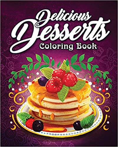 An Adult Coloring Book Featuring Fun Delicious Desserts Coloring Book Sweet and Delicious Desserts for Stress Relief and Relaxation