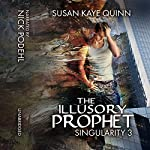 The Illusory Prophet: Singularity, Book 3 | Susan Kaye Quinn