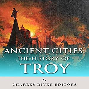 Ancient Cities: The History of Troy Audiobook