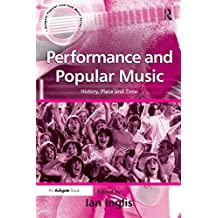 Performance and Popular Music: History, Place and Time (Ashgate Popular and Folk Music Series)