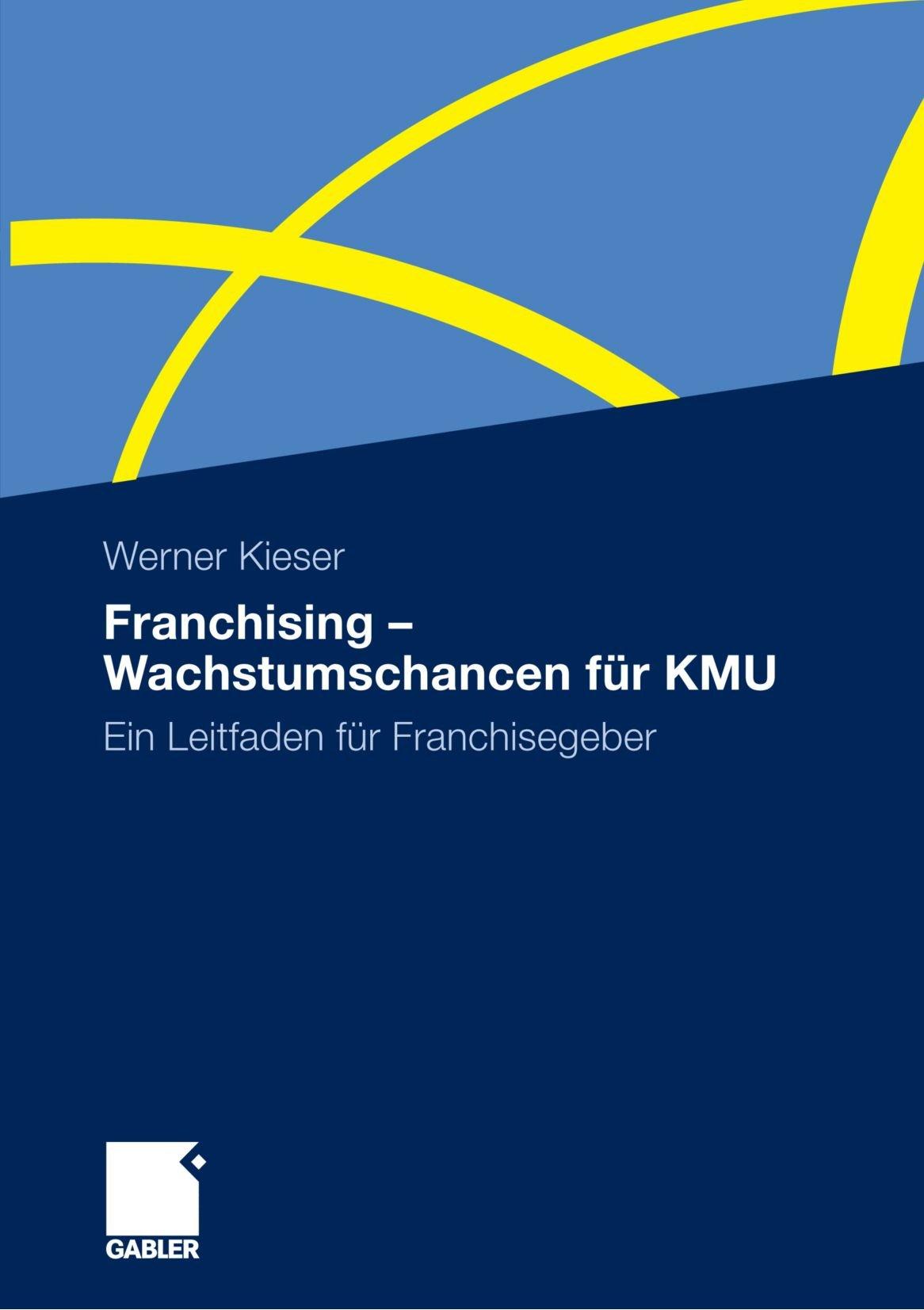 Franchising - Wachstumschancen für KMU: Ein Leitfaden für Franchisegeber (German Edition)