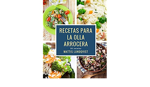 Recetas para la Olla arrocera (Spanish Edition) - Kindle edition by Mattis Lundqvist. Cookbooks, Food & Wine Kindle eBooks @ Amazon.com.