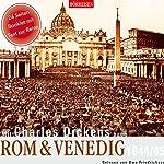 Mit Charles Dickens nach Rom & Venedig, 1844/45 | Charles Dickens