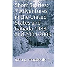 Short Stories: 7 Adventures in the United States and Canada 1988 and 2004-2005