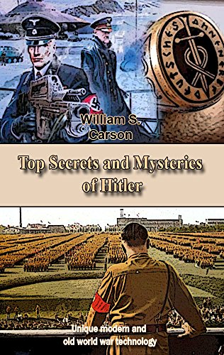 Top Secrets and Mysteries of Hitler: Unique modern and old world war technology