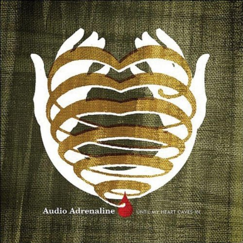 Audio Adrenaline - Until My Heart Caves In (2005)