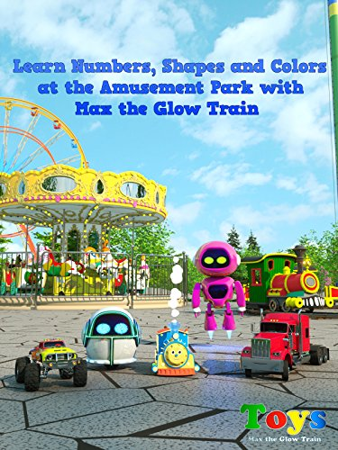 Learn Numbers, Shapes and Colors at the Amusement Park with Max the Glow Train