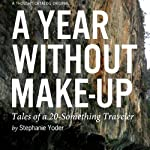 A Year Without Make-Up: Tales of a 20-Something Traveler   Stephanie Yoder