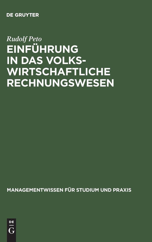 Einführung in das volkswirtschaftliche Rechnungswesen (Managementwissen für Studium und Praxis) Gebundenes Buch – 12. Januar 2000 Rudolf Peto De Gruyter Oldenbourg 3486253808 38565