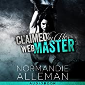 Claimed by Her Web Master: Web Master Trilogy, Book 3 | Normandie Alleman