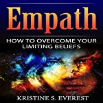 Empath: How To Overcome Your Limiting Beliefs | Kristine S. Everest