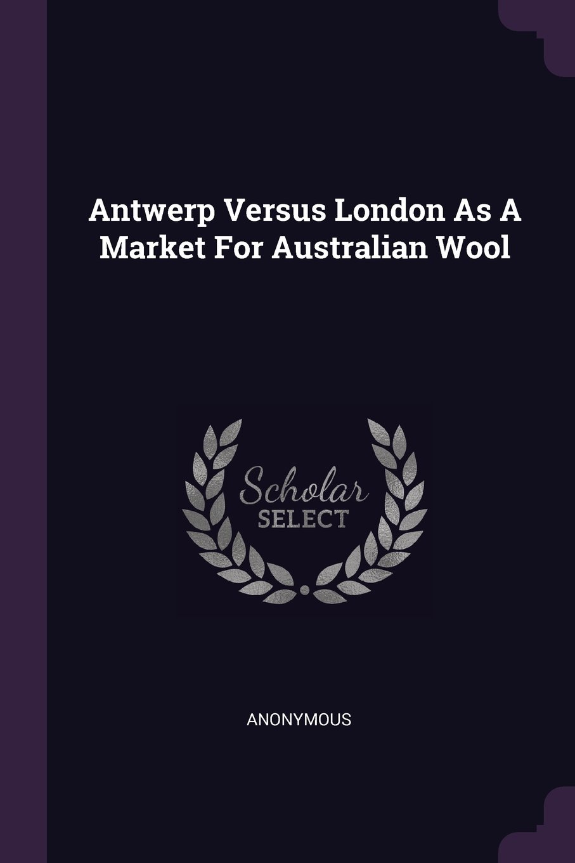 Antwerp Versus London As A Market For Australian Wool pdf epub