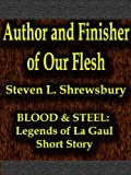img - for Author and Finisher of Our Flesh (Blood and Steel: Legends of La Gaul Book 1) book / textbook / text book