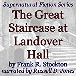 The Great Staircase at Landover Hall: Supernatural Fiction Series | Frank R. Stockton