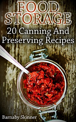 Food Storage: 20 Canning And Preserving Recipes by [Skinner, Barnaby ]