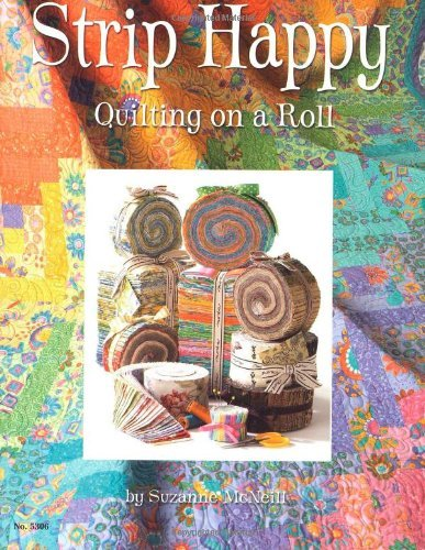 (Strip Happy: Quilting on a Roll by Suzanne McNeill (2007-01-02))
