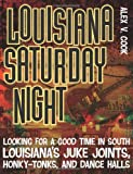 img - for Louisiana Saturday Night: Looking for a Good Time in South Louisiana's Juke Joints, Honky-tonks, and Dance Halls book / textbook / text book