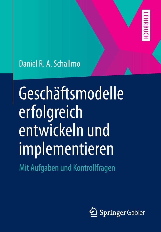 Geschäftsmodelle erfolgreich entwickeln und implementieren: Mit Aufgaben und Kontrollfragen (German Edition) pdf