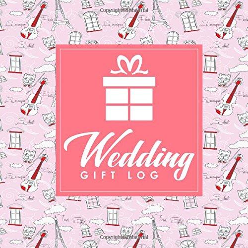 Download Wedding Gift Log: Wedding Gift Journal, Gift Log Book Wedding, Gift Book, Gift Register, Recorder, Organizer, Keepsake (Volume 48) pdf