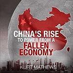 China's Rise to Power from a Fallen Economy | Kurt Mathews