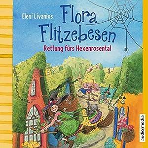 Rettung fürs Hexenrosental (Flora Flitzebesen 4) Hörbuch