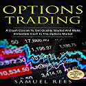 Options Trading: A Crash Course to Get Quickly Started and Make Immediate Cash in the Options Market Audiobook by Samuel Rees Narrated by Ralph L. Rati