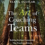 The Art of Coaching Teams: Building Resilient Communities That Transform Schools | Elena Aguilar