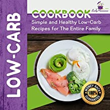 Low-Carb Cookbook: Simple and Healthy Low-Carb Recipes for the Entire Family (Low-Carb Recipes, Low Carb-Food, Low -Carb Diet)