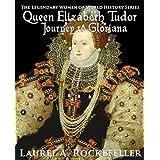 Queen Elizabeth Tudor: Journey to Gloriana (The Legendary Women of World History Book 4)