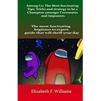 Among Us: The Most fascinating Tips, Tricks and strategy to be a Champion amongst Crewmates and Imposters: The most…