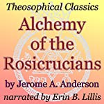 Alchemy of the Rosicrucians: Theosophical Classics | Jerome A. Anderson