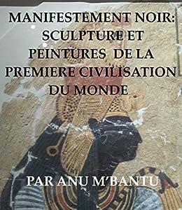 Manifestement Noir: Sculpture et Peintures de la Premiere Civilisation du Monde (French Edition)