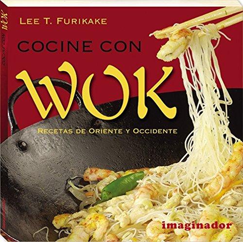 Cocine con wok / Wok Cooking: Recetas de oriente y occidente / Recipes from East and West (Spanish Edition)