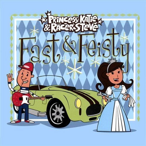 Fast & Feisty by Princess Katie & Racer Steve (2013-05-03)