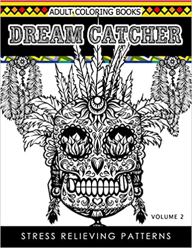 Adult Coloring Books Dream Catcher Volume 2 Stress Relief Pattern A Beautiful And Inspiring Colouring Book For All Ages DHubert M Corpus 9781539489306