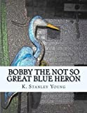 img - for Bobby the Not So Great Blue Heron book / textbook / text book