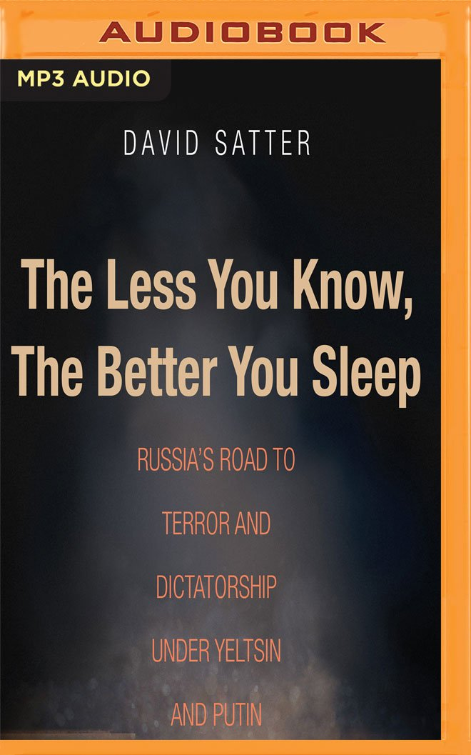The Less You Know The Better You Sleep Russias Road To Terror And Dictatorship Under Yeltsin And Putin David Satter Victor Bevine