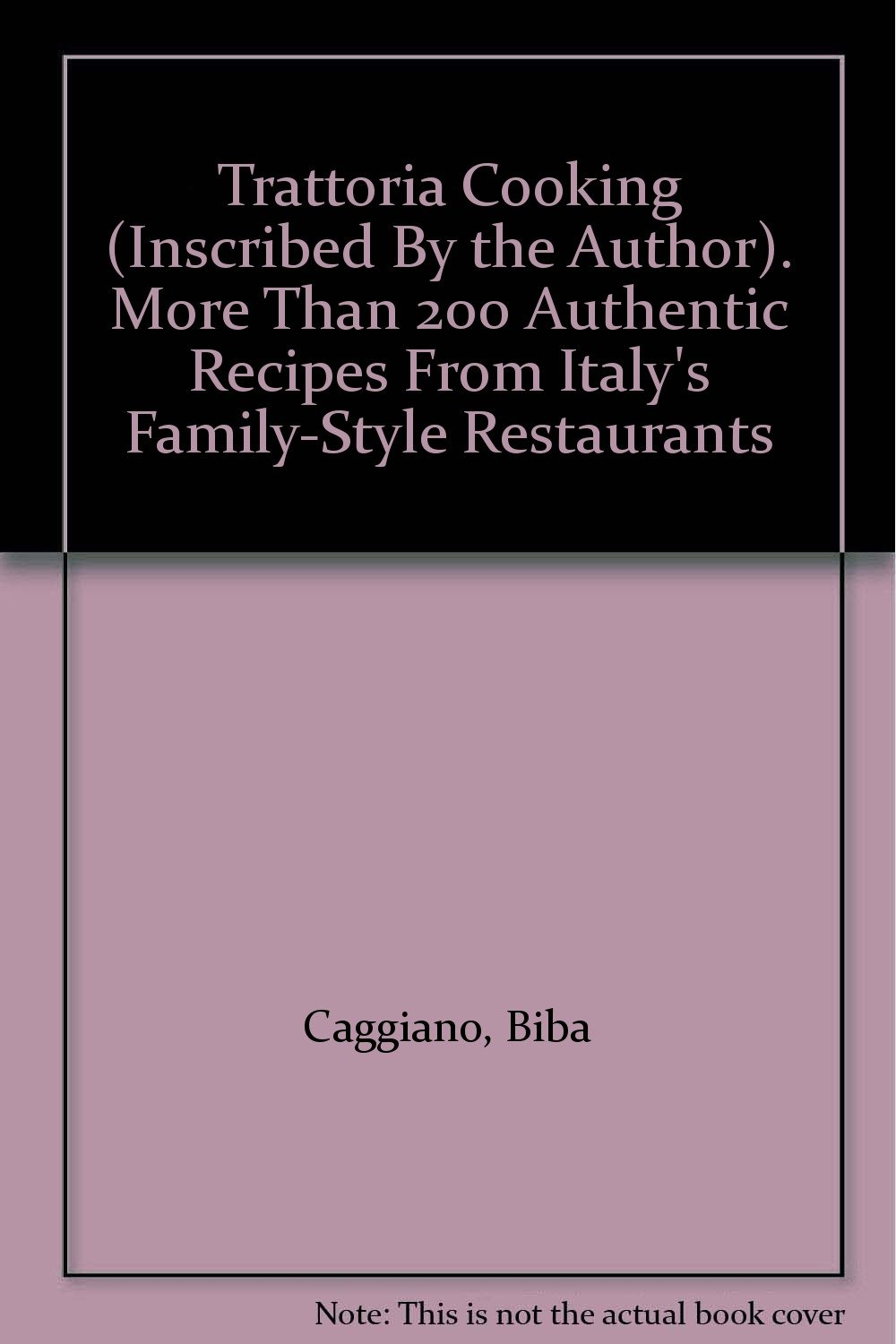 Trattoria Cooking (Inscribed By the Author). More Than 200 Authentic Recipes  From Italy's Family-Style Restaurants: Amazon.com: Books