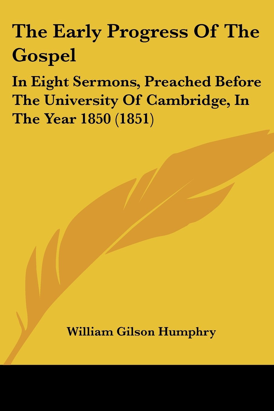 Download The Early Progress Of The Gospel: In Eight Sermons, Preached Before The University Of Cambridge, In The Year 1850 (1851) pdf