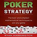 Poker Strategy: The Best and Simplest Mathematical Techniques to Win Any Game Audiobook by Ryan Harrington Narrated by Keith McCarthy