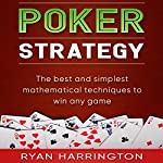 Poker Strategy: The Best and Simplest Mathematical Techniques to Win Any Game | Ryan Harrington