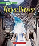 Water Power: Energy from Rivers, Waves, and Tides (A True Book: Alternative Energy)