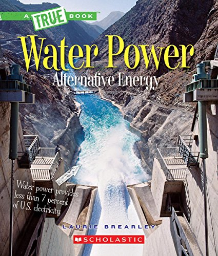 Water Power: Energy from Rivers, Waves, and Tides (True Book: Alternative Energy) -