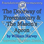 The Doorway of Freemasonry & The Mason's Apron: Foundations of Freemasonry Series | William Harvey