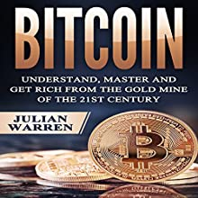 Bitcoin: Understand, Master, and Get Rich from the Gold Mine of the 21st Century Audiobook by Julian Warren Narrated by Dave Wright